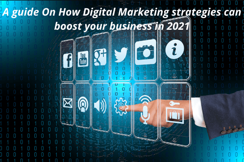 A Guide On How Digital Marketing strategies can boost your business in 2021