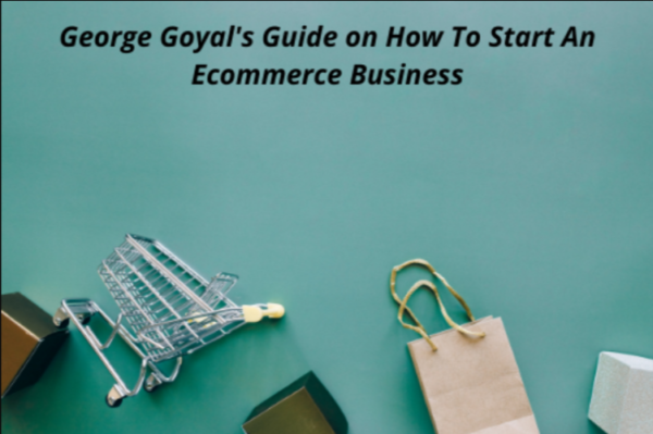 George Goyal's Guide on How to Start an Ecommerce Business