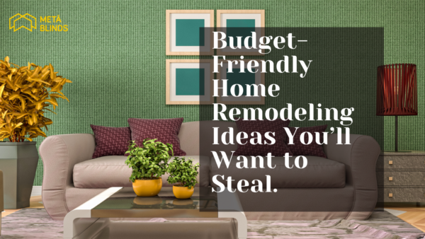 Budget Friendly Home Remodeling Ideas You'll Want to Steal